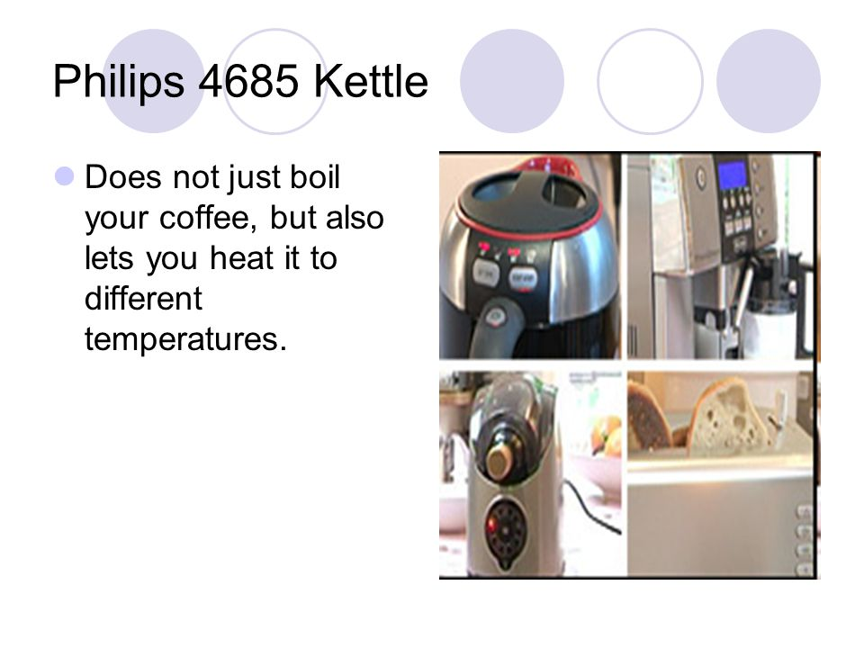 Philips 4685 Kettle Does not just boil your coffee, but also lets you heat it to different temperatures.