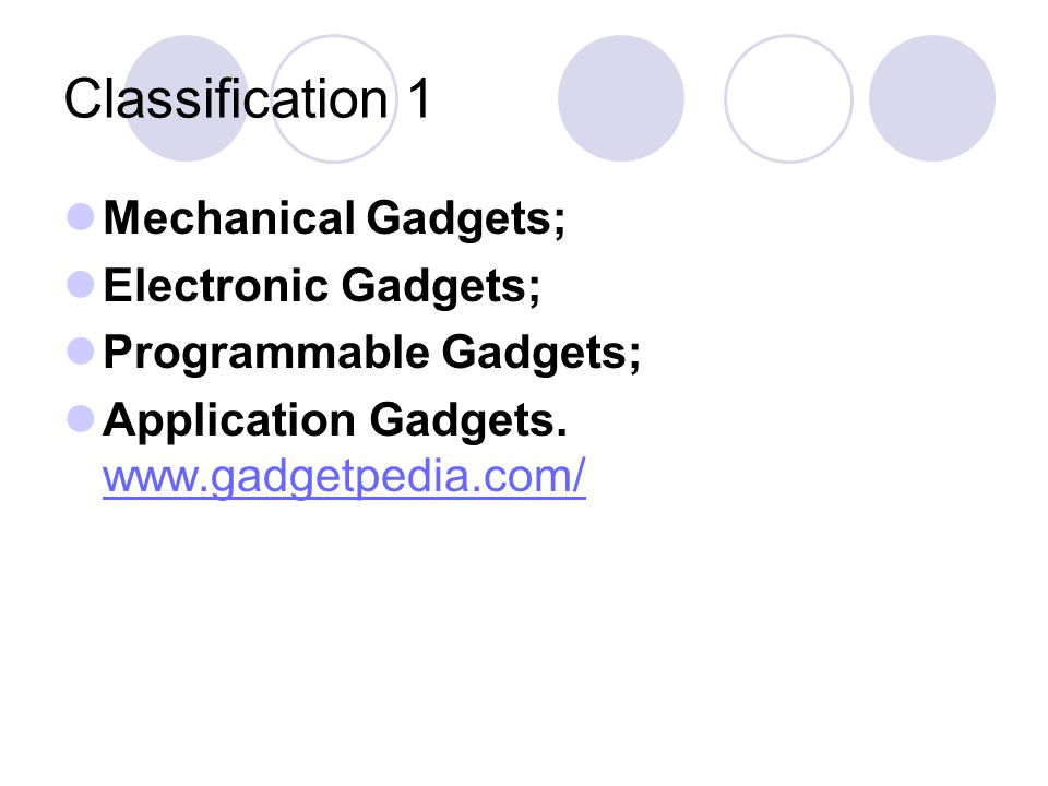 Classification 1 Mechanical Gadgets; Electronic Gadgets;