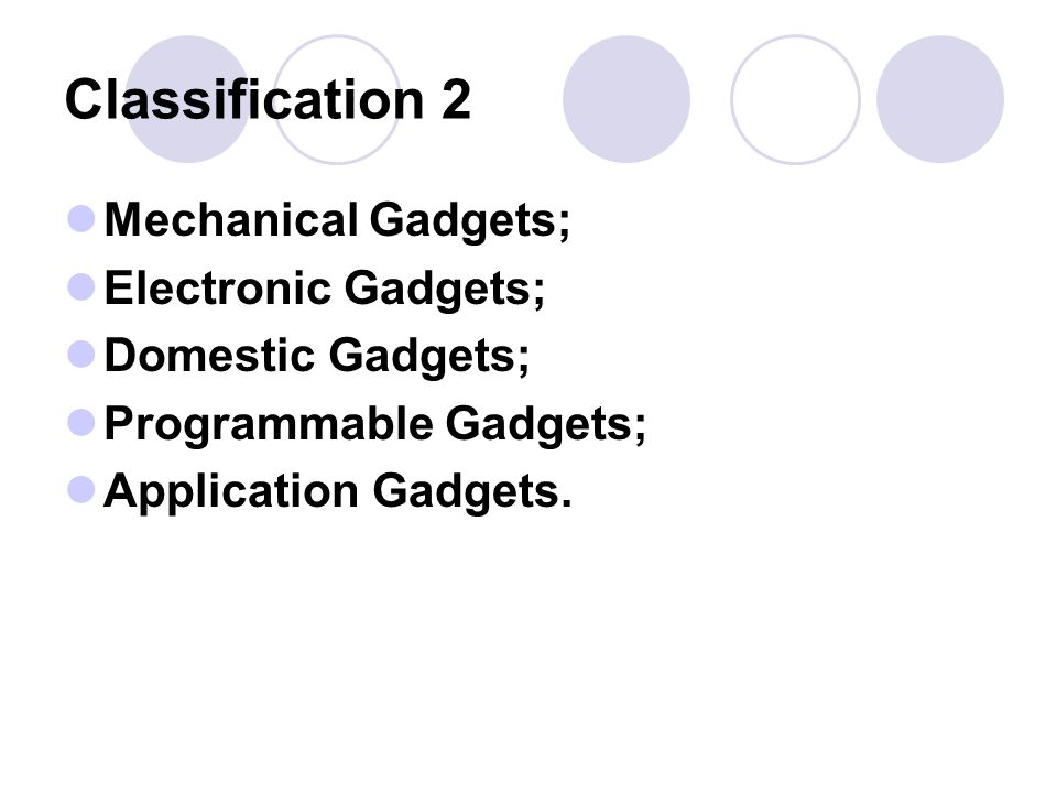 Classification 2 Mechanical Gadgets; Electronic Gadgets;