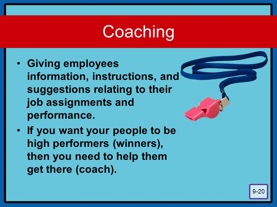 Coaching Giving employees information, instructions, and suggestions relating to their job assignments and performance.