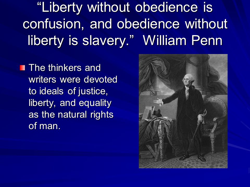 Liberty without obedience is confusion, and obedience without liberty is slavery. William Penn