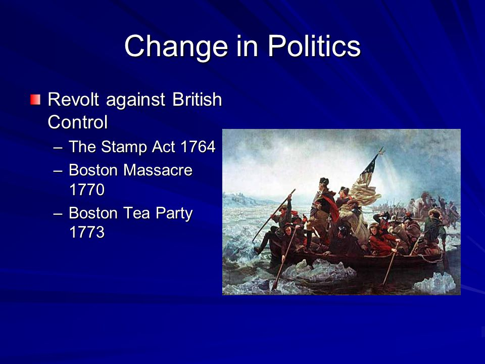 Change in Politics Revolt against British Control The Stamp Act 1764