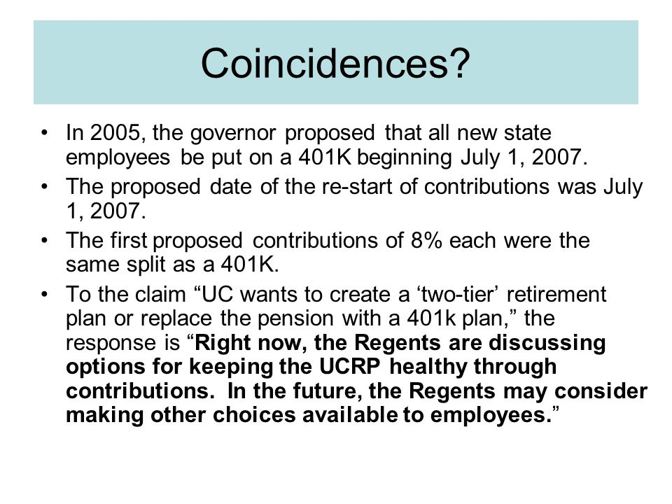 Coincidences In 2005, the governor proposed that all new state employees be put on a 401K beginning July 1, 2007.