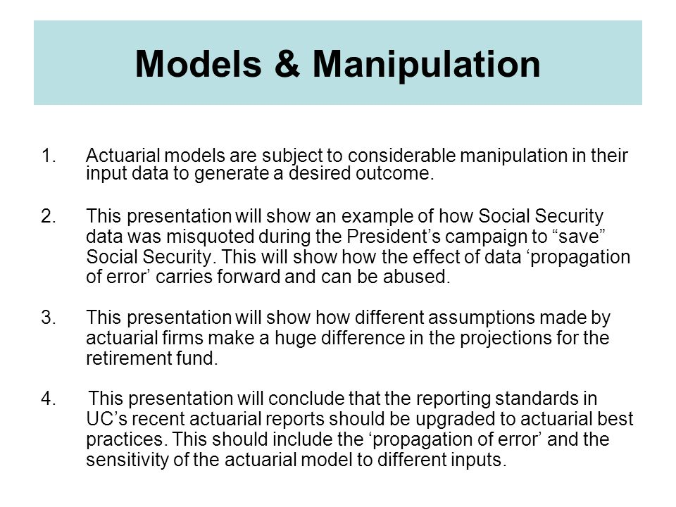 Models & Manipulation Actuarial models are subject to considerable manipulation in their input data to generate a desired outcome.