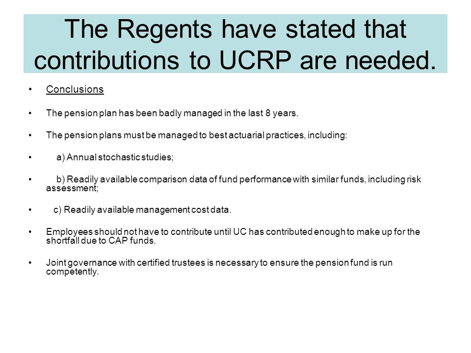 The Regents have stated that contributions to UCRP are needed.