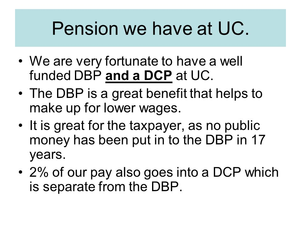 Pension we have at UC. We are very fortunate to have a well funded DBP and a DCP at UC.