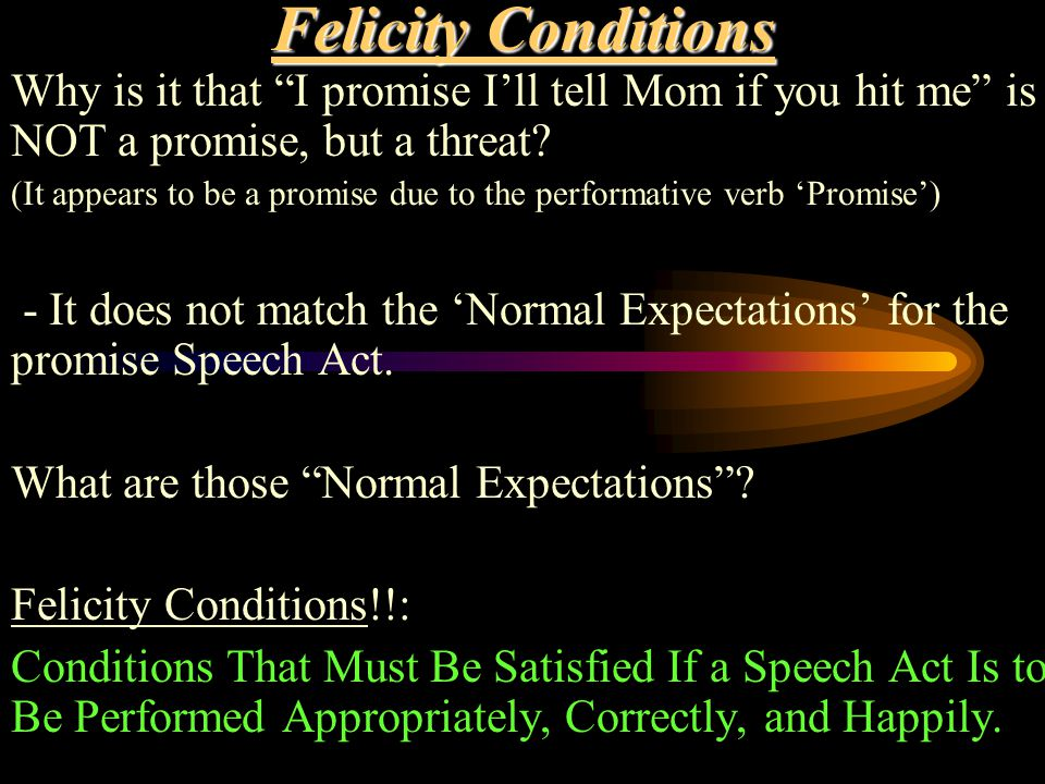 Felicity Conditions Why is it that I promise I'll tell Mom if you hit me is NOT a promise, but a threat