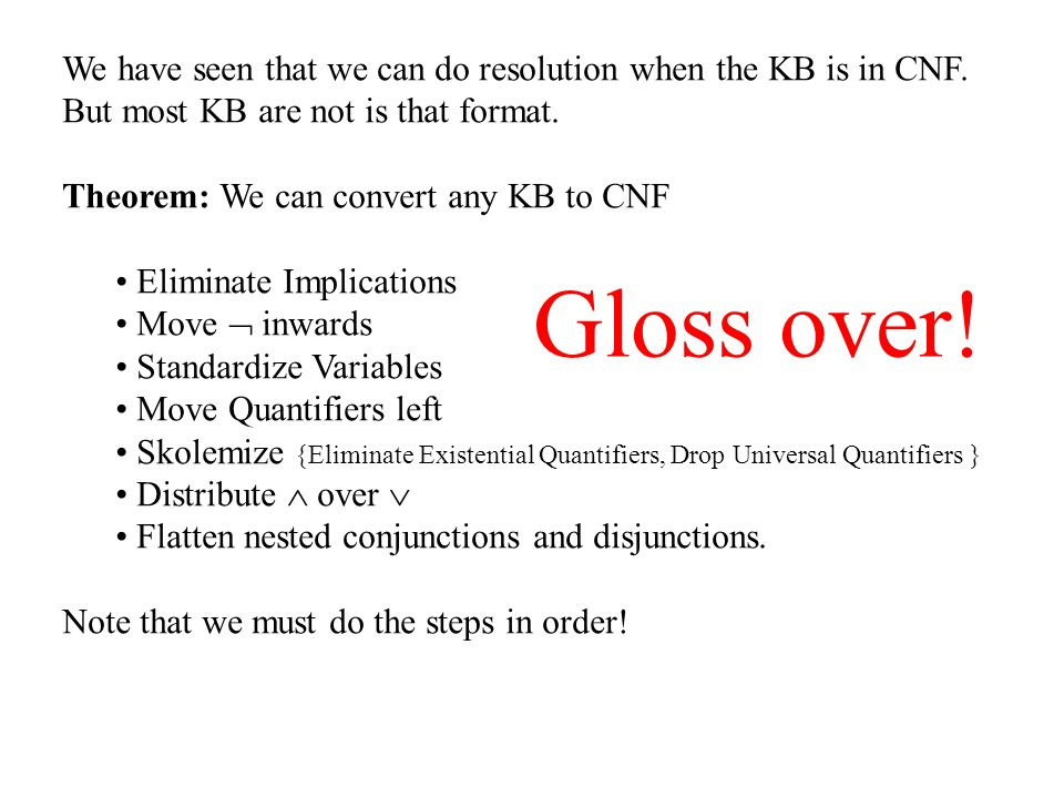 We have seen that we can do resolution when the KB is in CNF.