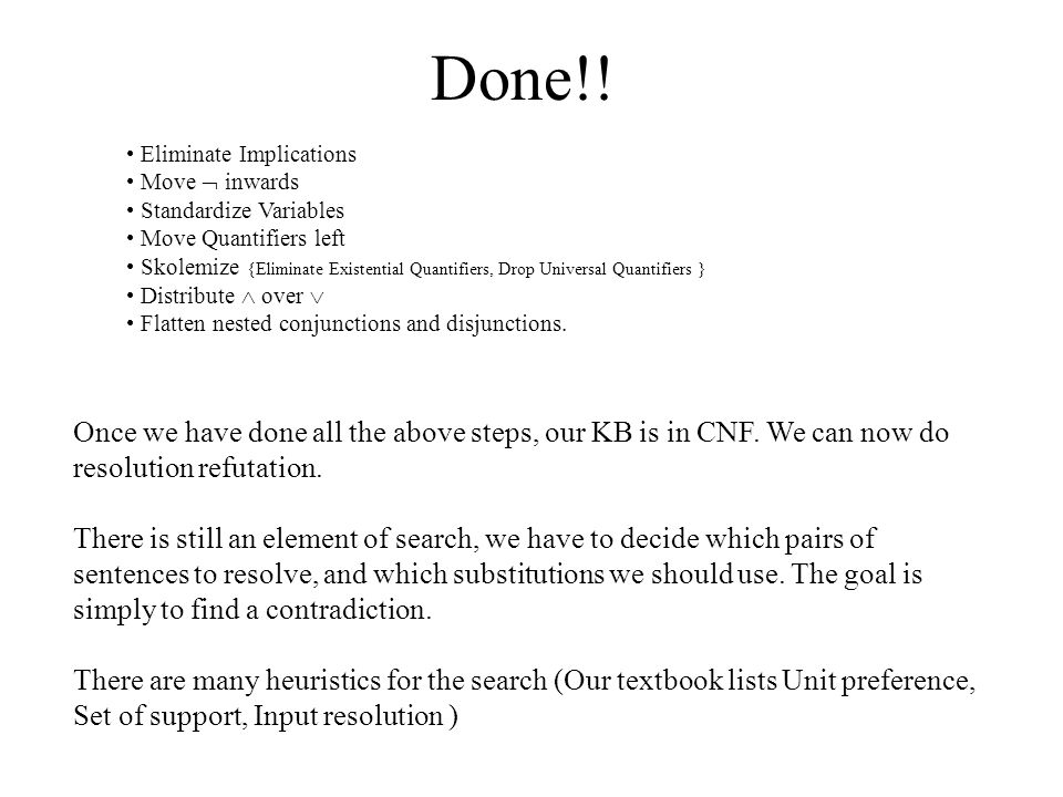 Done!! Eliminate Implications. Move  inwards. Standardize Variables. Move Quantifiers left.