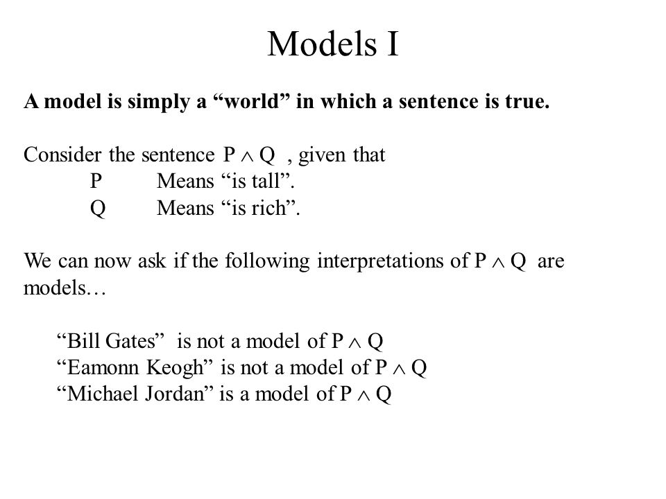 Models I A model is simply a world in which a sentence is true.