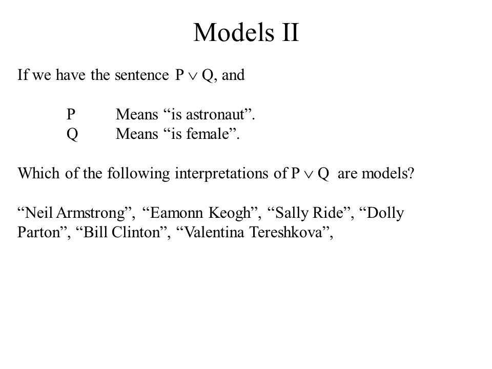 Models II If we have the sentence P  Q, and P Means is astronaut .