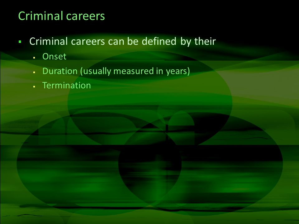 Criminal careers Criminal careers can be defined by their Onset