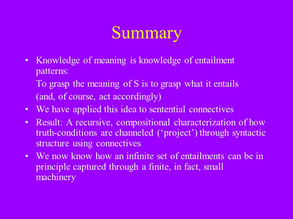 Summary Knowledge of meaning is knowledge of entailment patterns: