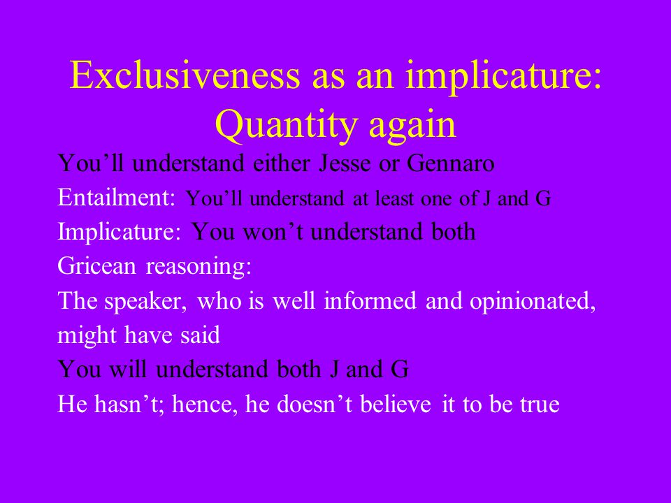 Exclusiveness as an implicature: Quantity again