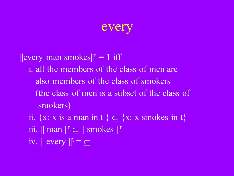 every ||every man smokes||t = 1 iff