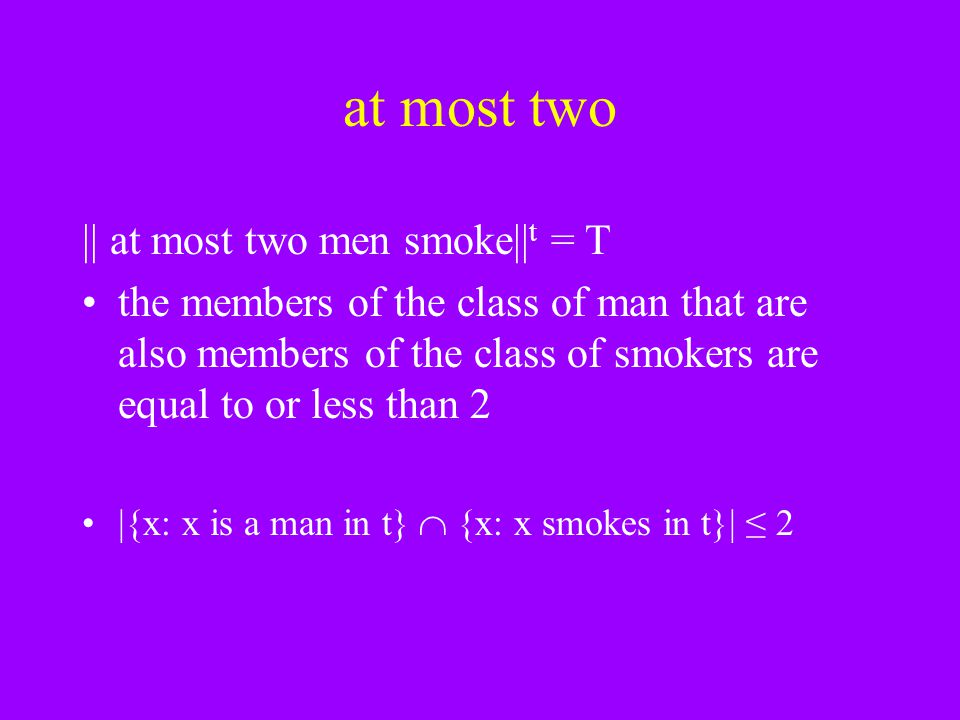 at most two || at most two men smoke||t = T
