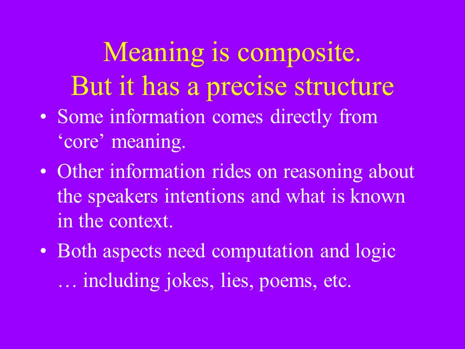 Meaning is composite. But it has a precise structure