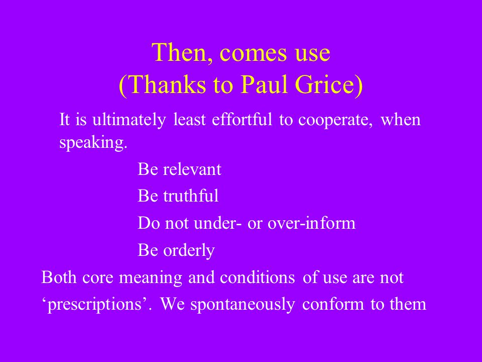 Then, comes use (Thanks to Paul Grice)