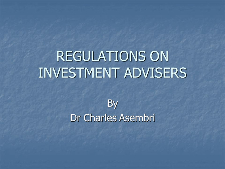 REGULATIONS ON INVESTMENT ADVISERS