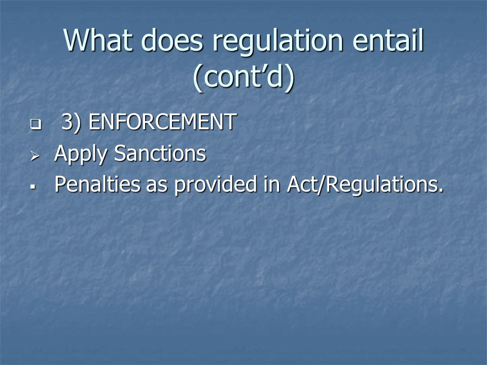 What does regulation entail (cont'd)