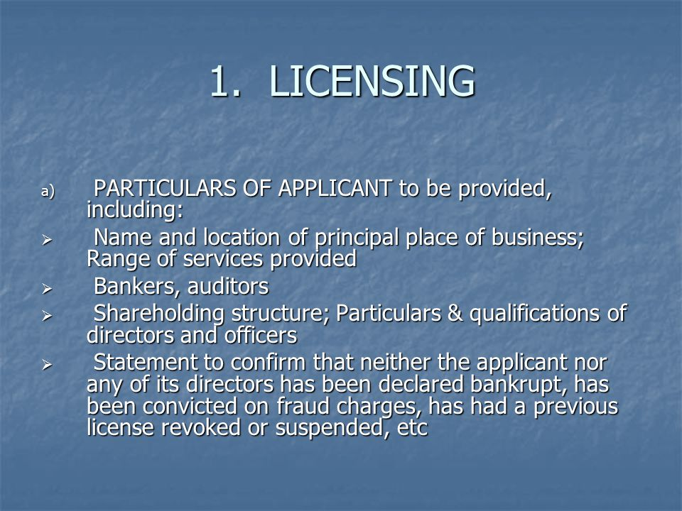 1. LICENSING PARTICULARS OF APPLICANT to be provided, including: