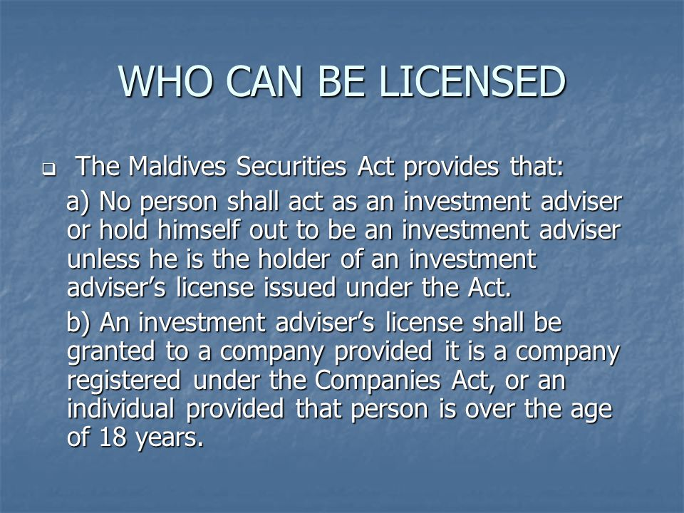 WHO CAN BE LICENSED The Maldives Securities Act provides that: