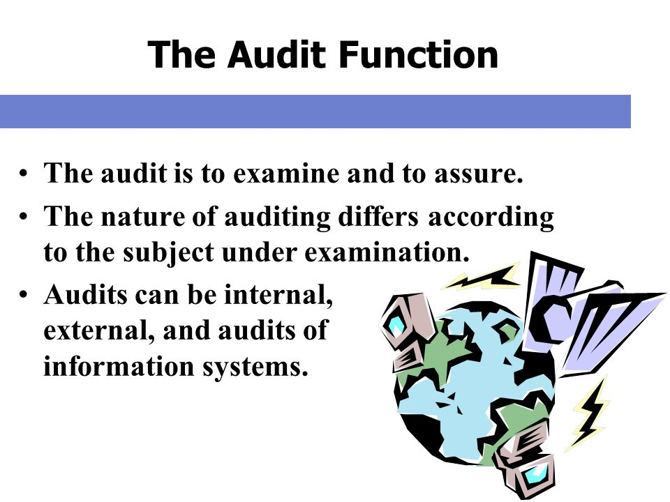 explain the nature and functions of auditing This is due to the nature of auditing function and the purpose stakeholders expect loyalty and trust from auditor and auditing committee while resolving financial.