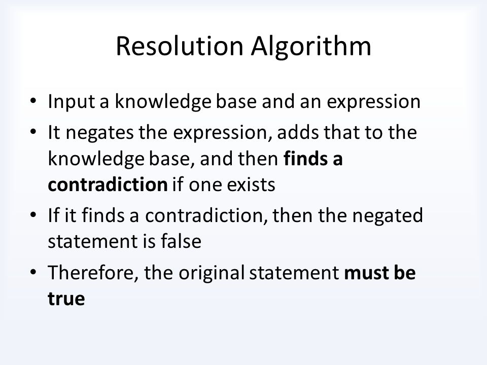 Resolution Algorithm Input a knowledge base and an expression