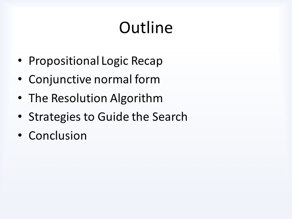 Outline Propositional Logic Recap Conjunctive normal form