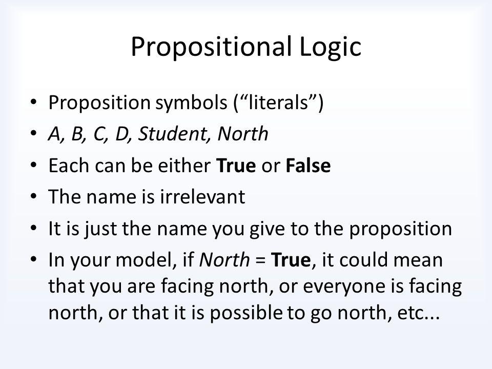 Propositional Logic Proposition symbols ( literals )