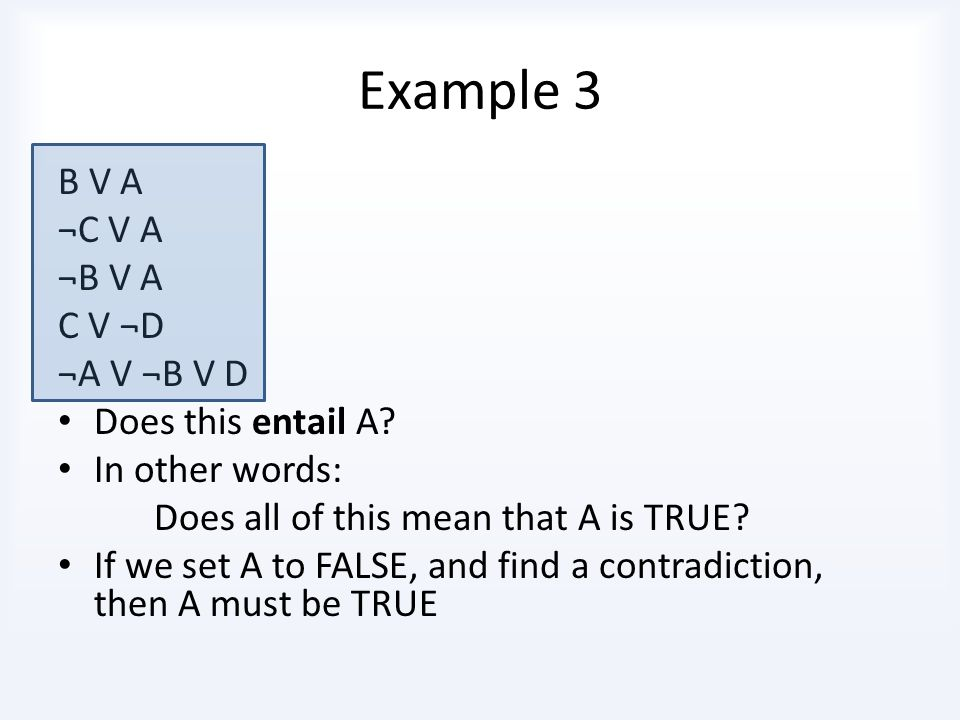 Example 3 B V A ¬C V A ¬B V A C V ¬D ¬A V ¬B V D Does this entail A