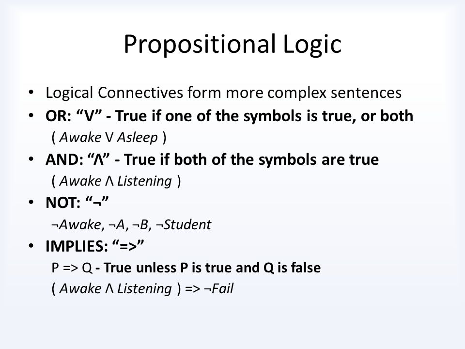Propositional Logic Logical Connectives form more complex sentences