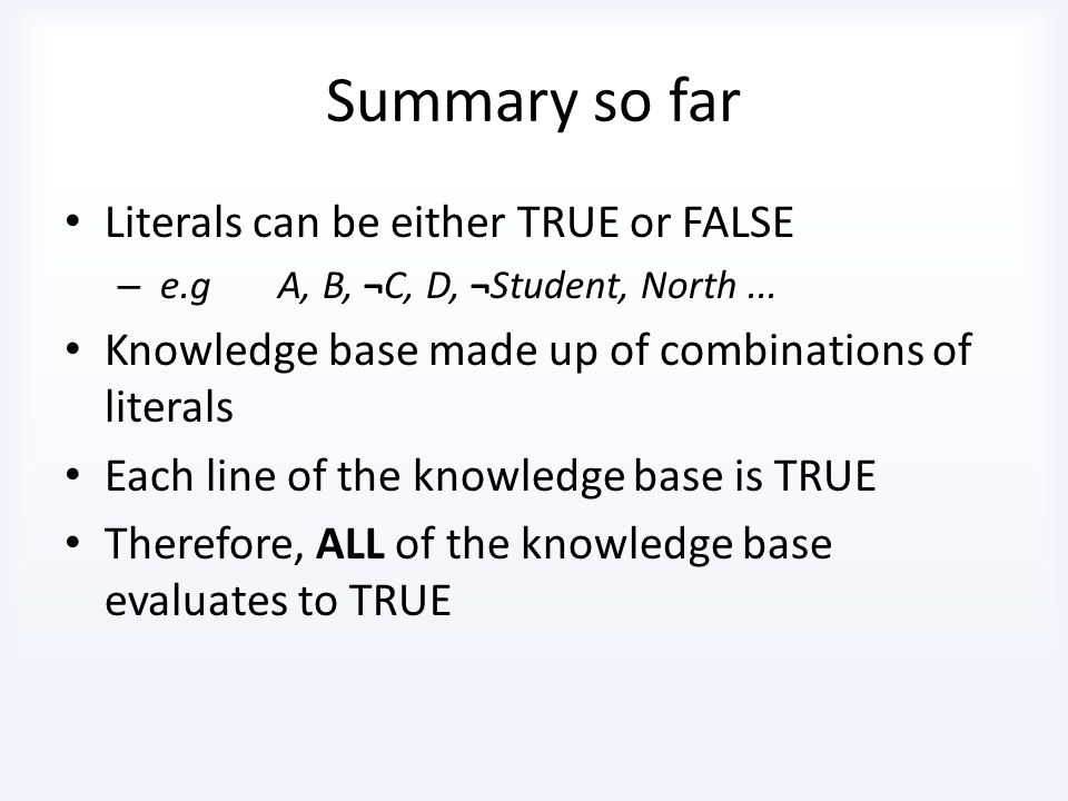 Summary so far Literals can be either TRUE or FALSE