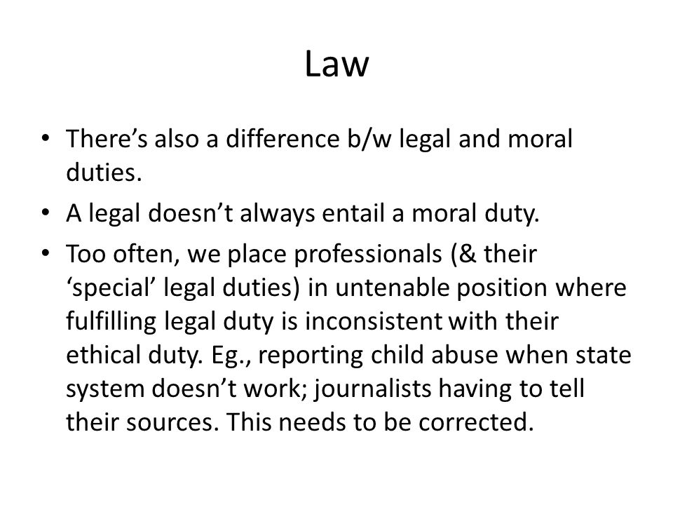 Law There's also a difference b/w legal and moral duties.