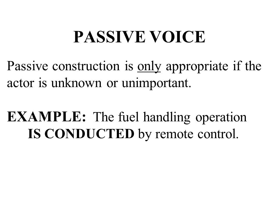 PASSIVE VOICE EXAMPLE: The fuel handling operation