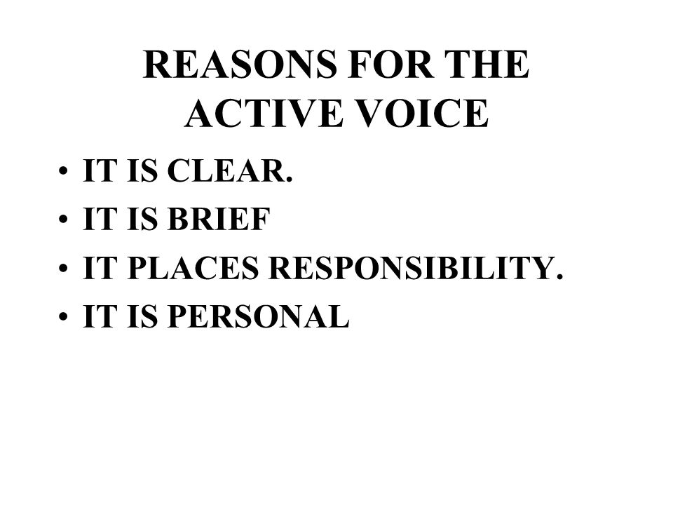 REASONS FOR THE ACTIVE VOICE