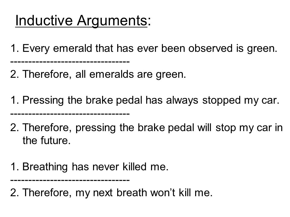 Inductive Arguments: 1. Every emerald that has ever been observed is green. ---------------------------------