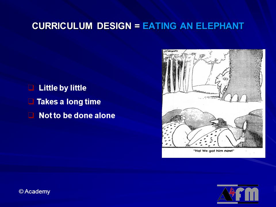 CURRICULUM DESIGN = EATING AN ELEPHANT