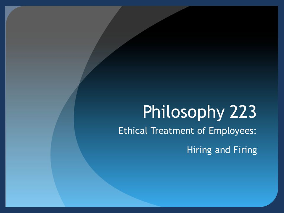 Ethical Treatment of Employees: Hiring and Firing