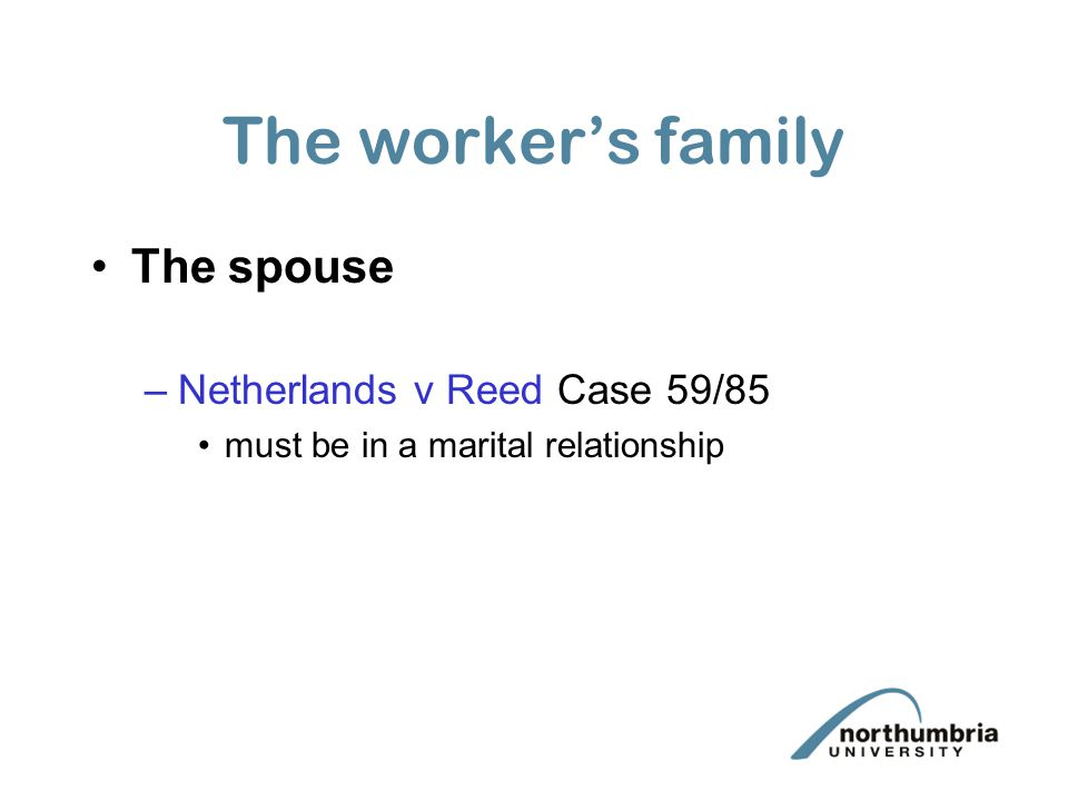 The worker's family The spouse Netherlands v Reed Case 59/85