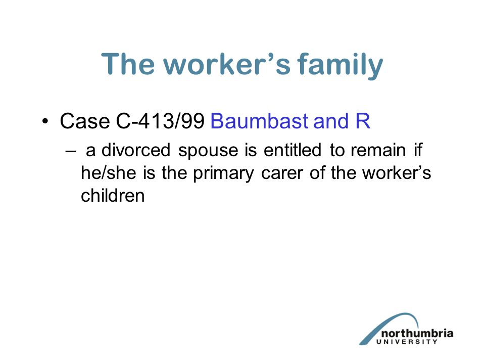 The worker's family Case C-413/99 Baumbast and R