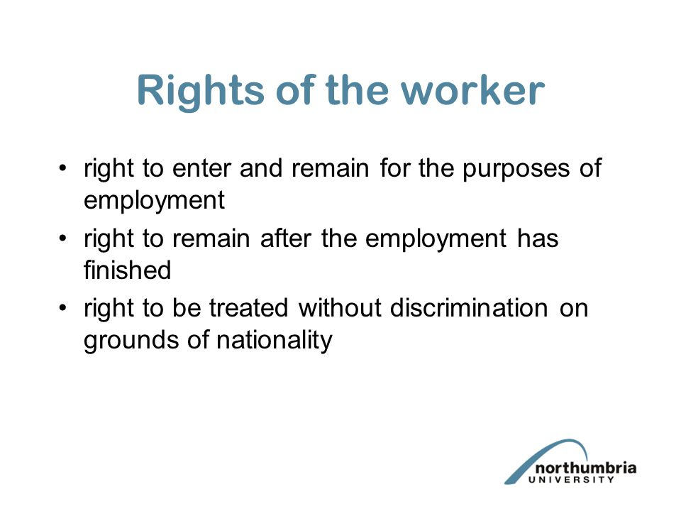 Rights of the worker right to enter and remain for the purposes of employment. right to remain after the employment has finished.