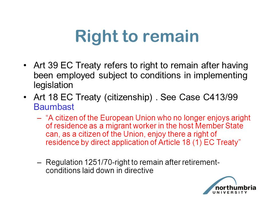 Right to remain Art 39 EC Treaty refers to right to remain after having been employed subject to conditions in implementing legislation.