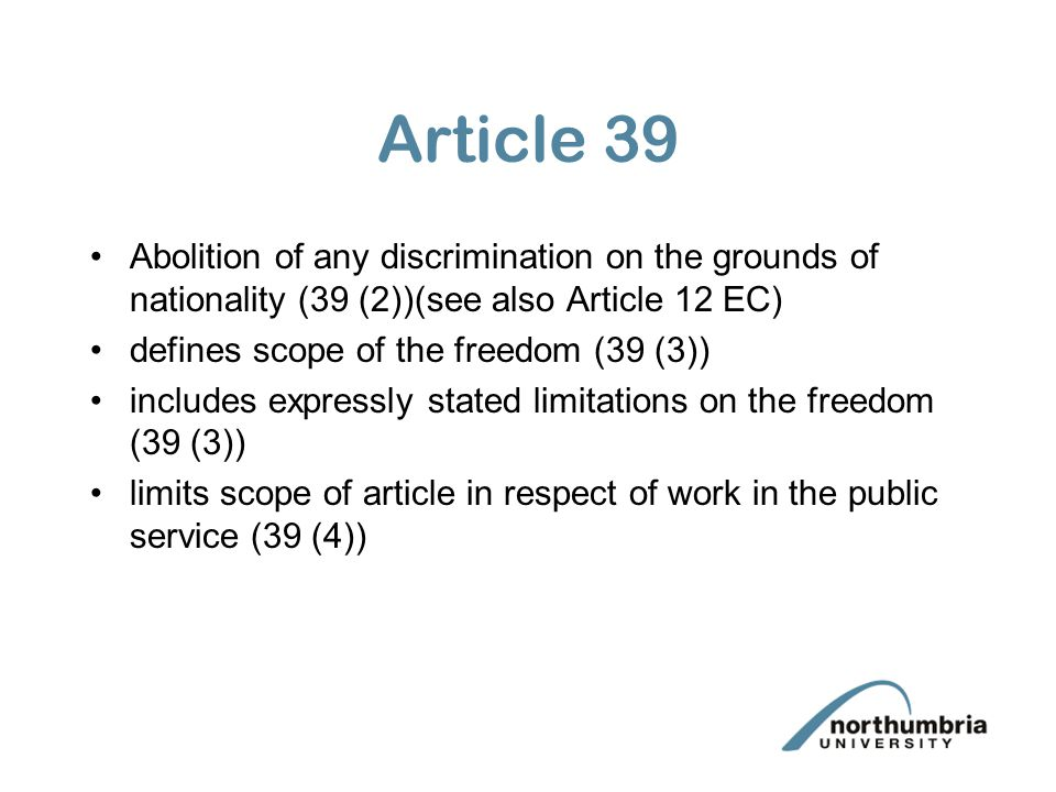 Article 39 Abolition of any discrimination on the grounds of nationality (39 (2))(see also Article 12 EC)