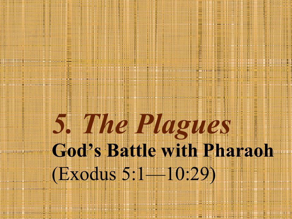 God's Battle with Pharaoh (Exodus 5:1—10:29)