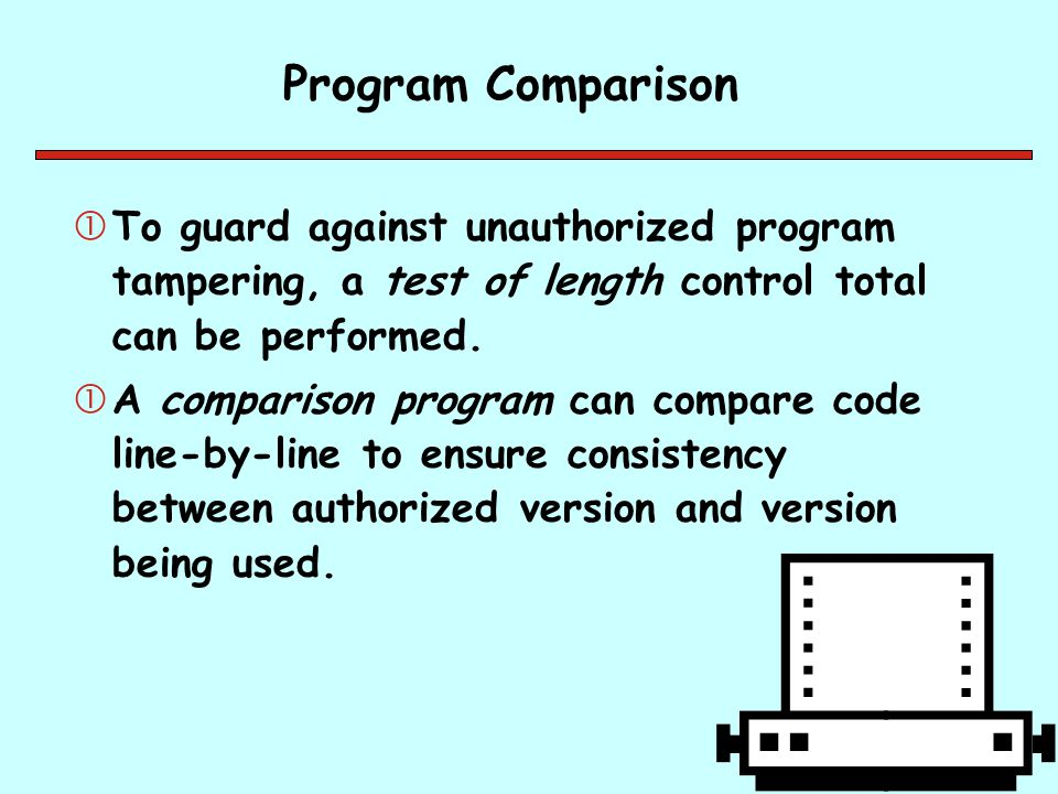 Program Comparison To guard against unauthorized program tampering, a test of length control total can be performed.