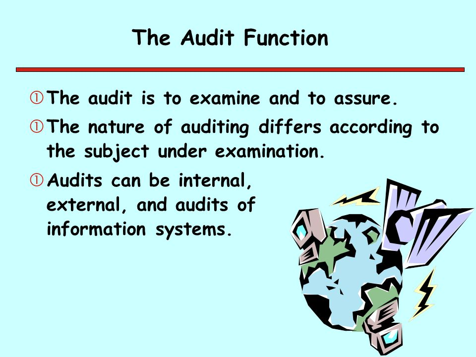 The Audit Function The audit is to examine and to assure.