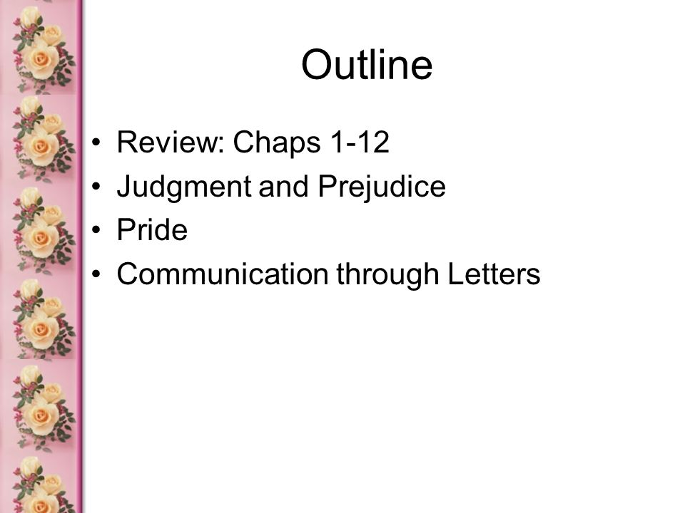 Outline Review: Chaps 1-12 Judgment and Prejudice Pride