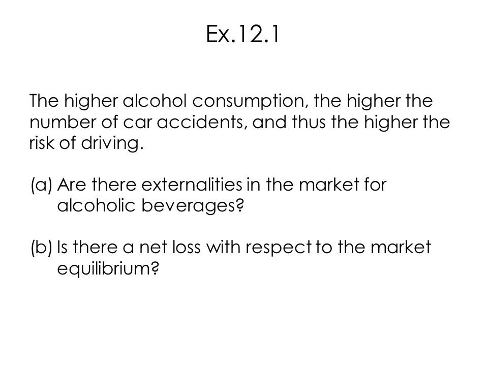 Ex.12.1 The higher alcohol consumption, the higher the number of car accidents, and thus the higher the risk of driving.