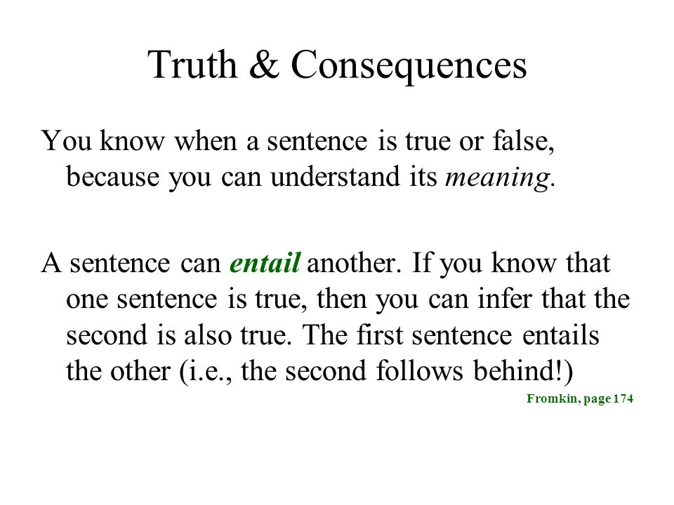 Truth & Consequences You know when a sentence is true or false, because you can understand its meaning.